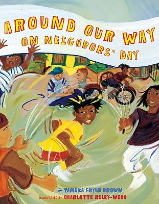 Around Our Way on Neighbors' Day By Brown, Tameka Fryer/ Riley-Webb, Charlotte (ILT)